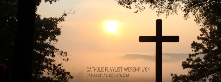 Catholic Playlist Worship #94