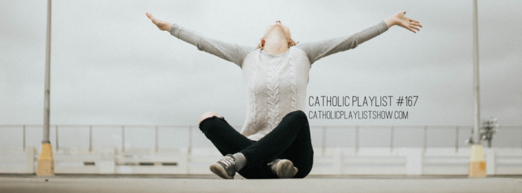 Catholic Playlist Show #167