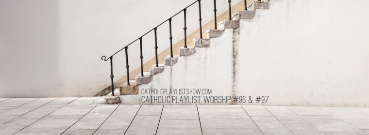 Catholic Playlist Worship #96 #97