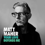 Matt Maher You Love Defends Me