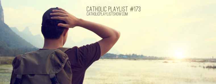 Catholic Playlist Show #173