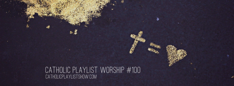 Catholic Playlist Worship #100
