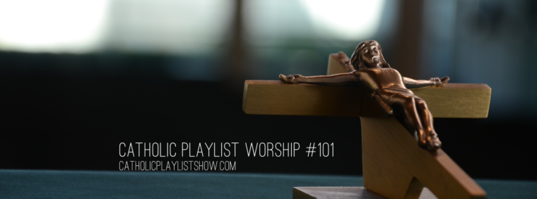 Catholic Playlist Worship #101
