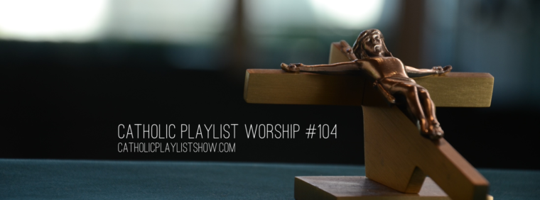Catholic Playlist Worship #104