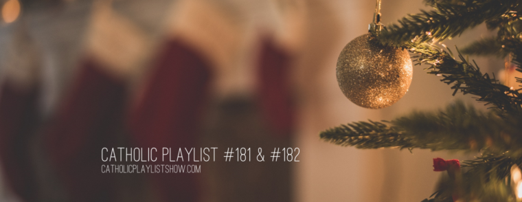 Catholic Playlist #181 & #182