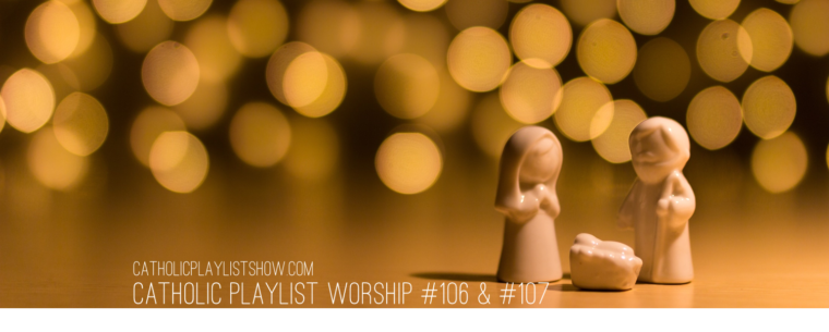 Catholic Playlist Worship Advent #106 #107