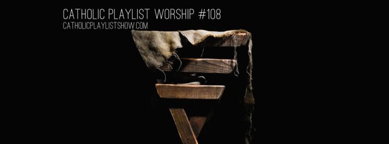Catholic Playlist Worship #108