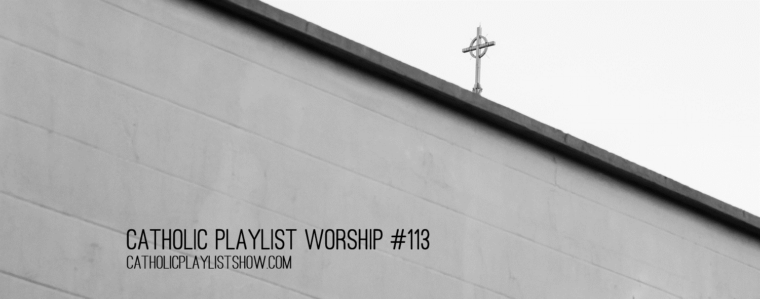 Catholic Playlist Worship #113